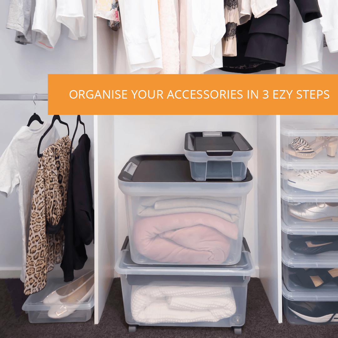 Organise Your Accessories in 3 EZY Steps